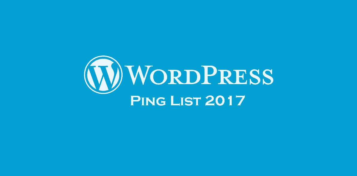 WordPress Ping List 2017 And For Faster Indexing Of Content