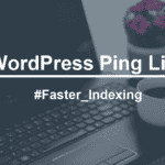 Updated WordPress Ping List [2018-19] For Faster Indexing Of Site