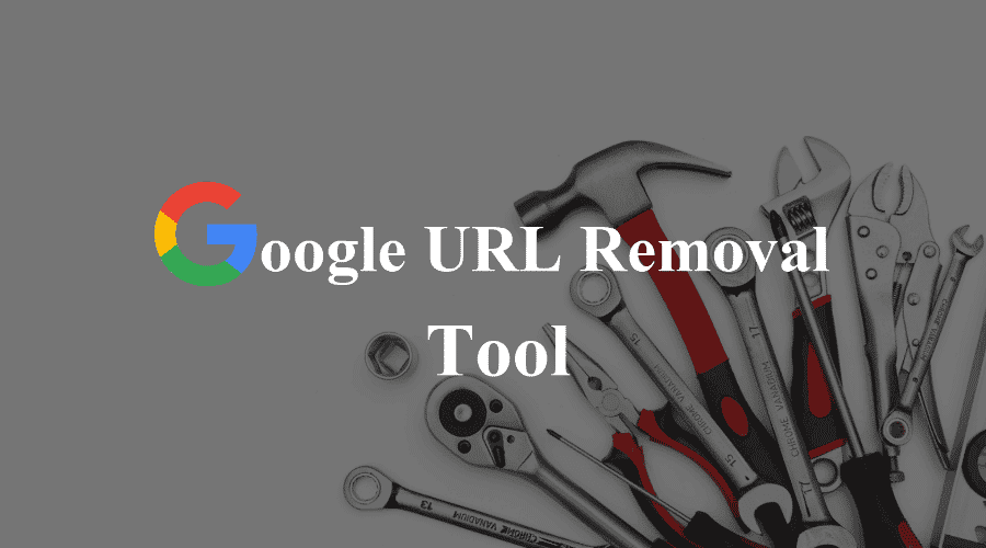 What Is URL Removal Tool & How To Remove URL From Google Search?