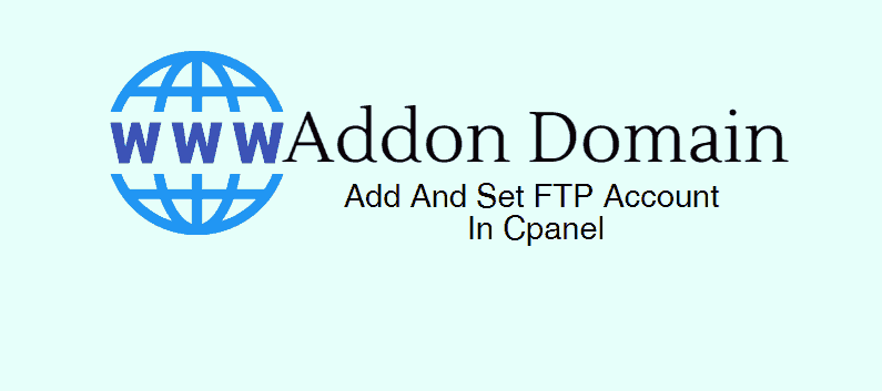 What Is An Addon Domain? How To Add And Set FTP Account In Cpanel
