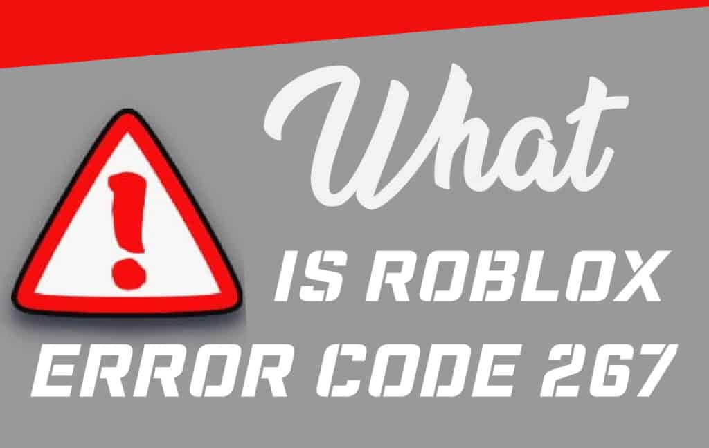 What is Roblox Error Code 267
