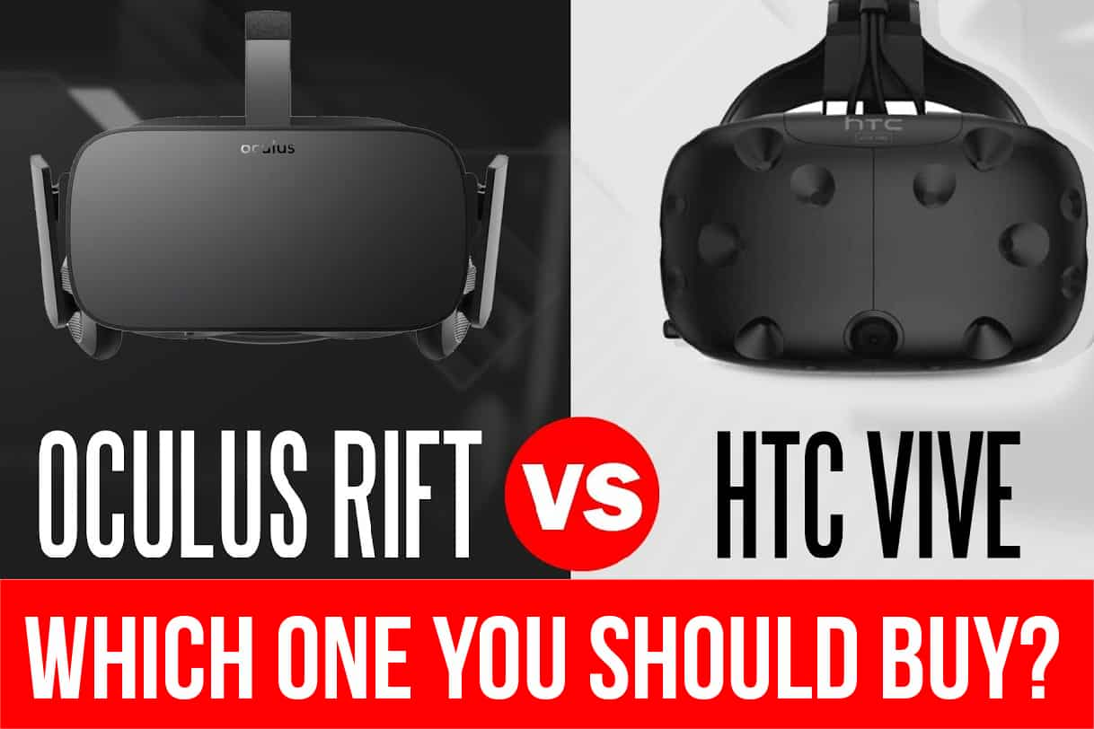 HTC Vive vs Oculus Rift: Which One You Should Buy?