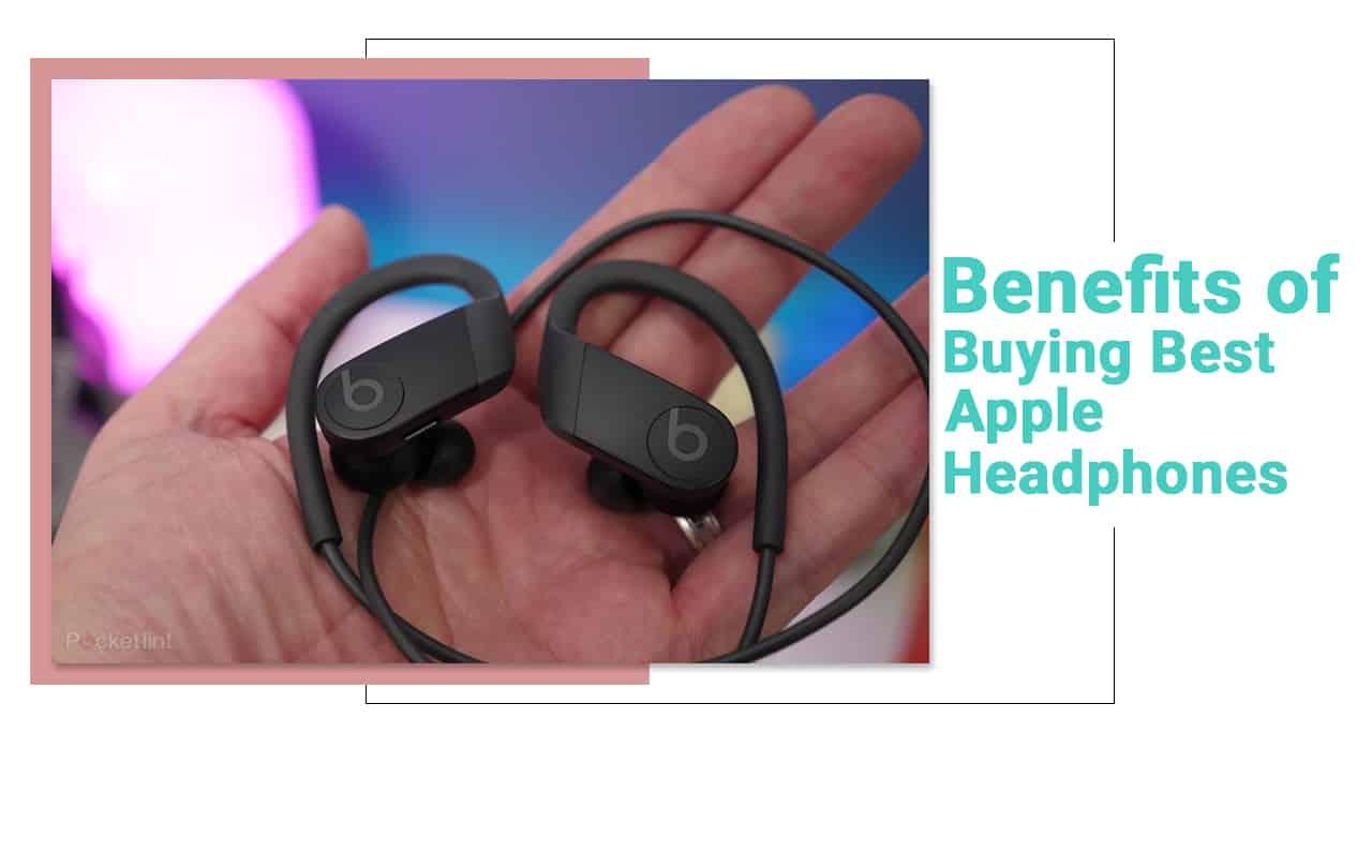 Benefits of Buying Best Apple Headphones