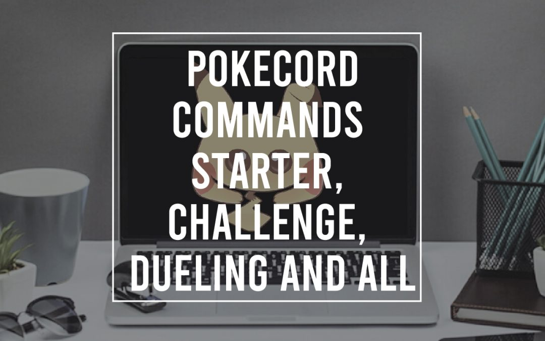 Pokecord Commands – Starter, Challenge, Dueling and All