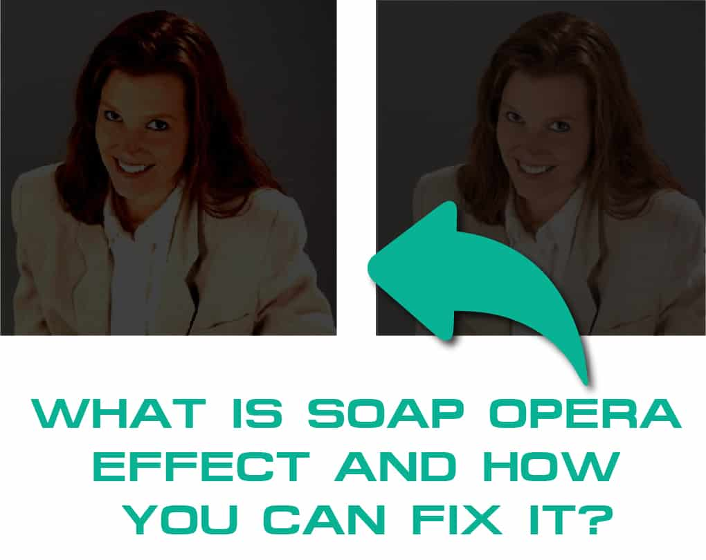 What is Soap Opera Effect and How You Can Fix It?
