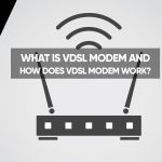 What is VDSL Modem and how does VDSL Modem Work?