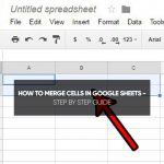 How to Merge Cells in Google Sheets – Step by Step Guide